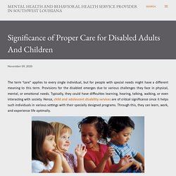 Significance of Proper Care for Disabled Adults And Children