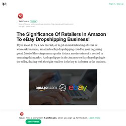 The Significance Of Retailers In Amazon To eBay Dropshipping Business!