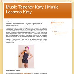 Music Lessons Katy: Benefits Of Violin Lessons Katy And Significance Of Instrumental Music