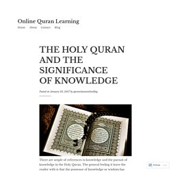 THE HOLY QURAN AND THE SIGNIFICANCE OF KNOWLEDGE