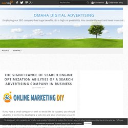 The Significance of Search Engine Optimization Abilities of a Search Advertising Company in Business - Omaha Digital Advertising