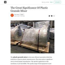 The Great Significance Of Plastic Granule Mixer - Eles makina - Medium