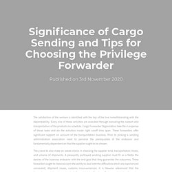 Significance of Cargo Sending and Tips for Choosing the Privilege Forwarder