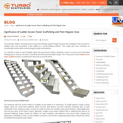 Significance of Ladder Access Tower Scaffolding and Their Regular Uses