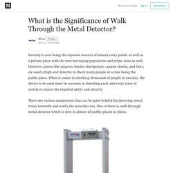 What is the Significance of Walk Through the Metal Detector?