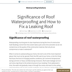 Significance of Roof Waterproofing and How to Fix a Leaking Roof