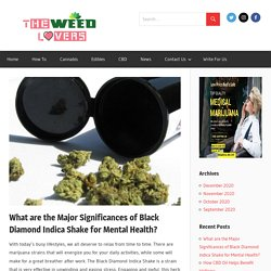 What are the Major Significances of Black Diamond Indica Shake for Mental Health? - The Weed Lovers
