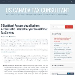 5 Significant Reasons why a Business Accountant is Essential for your Cross Border Tax Services – US-Canada Tax Consultant