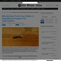 Blockchain Tech Can Make A Significant Impact On Agriculture