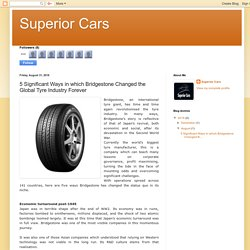 Superior Cars: 5 Significant Ways in which Bridgestone Changed the Global Tyre Industry Forever