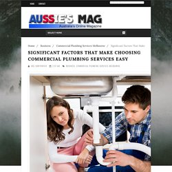 Significant Factors That Make Choosing Commercial Plumbing Services Easy