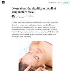 Learn about the significant detail of acupuncture facial