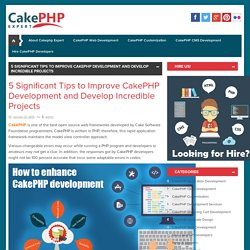5 Significant Tips to Improve CakePHP Development and Develop Incredible Projects