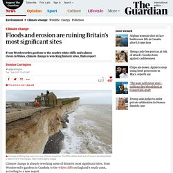 Floods and erosion are ruining Britain's most significant sites