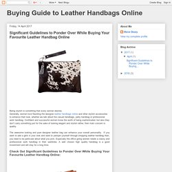 Buying Guide to Leather Handbags Online: Significant Guidelines to Ponder Over While Buying Your Favourite Leather Handbag Online
