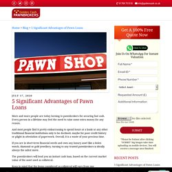 5 Significant Advantages of Pawn Loans - Goldencash Pawnbrokers