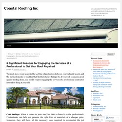 6 Significant Reasons for Engaging the Services of a Professional to Get Your Roof Repaired