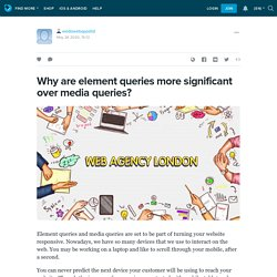 Why are element queries more significant over media queries?