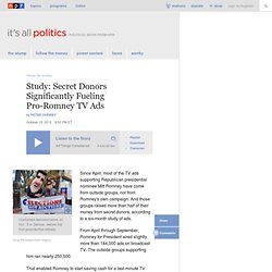 Study: Secret Donors Significantly Fueling Pro-Romney TV Ads : It's All Politics