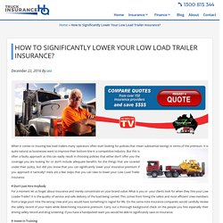 How to Significantly Lower Your Low Load Trailer Insurance? - Truck Insurance HQ