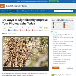 14 Ways To Significantly Improve Your Photography Today