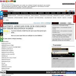 DE BEAUX NOMS AFRICAINS POUR NOS ENFANTS ET LEURS SIGNIFICATIONS
