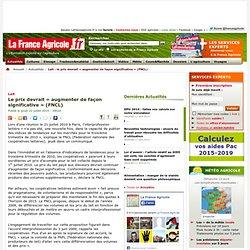 Lait : le prix devrait « augmenter de façon significative » (FNCL) - Actualités - La France Agricole, toute l agriculture et l information agricole