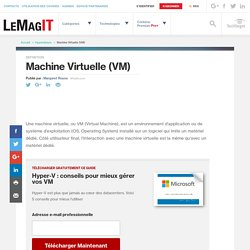 Que signifie Machine Virtuelle (VM)? - Définition par WhatIs.com