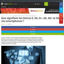 Que signifient les lettres E, 3G, H+, 4G, 4G+ et 5G sur vos smartphones ?