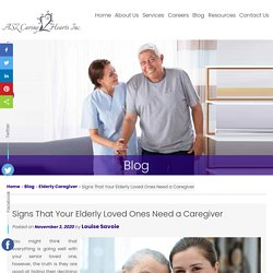 Signs That Your Elderly Loved Ones Need a Caregiver