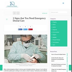 5 Signs that You Need Emergency Dental Care
