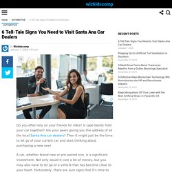 6 Signs You Need to Visit Your Santa Ana Car Dealers for a New Car