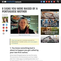 8 signs you were raised by a Portuguese mother