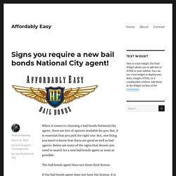 Signs you require a new bail bonds National City agent!