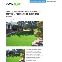 Telltale Signs It's Time for You to Move on from Live to Synthetic Grass