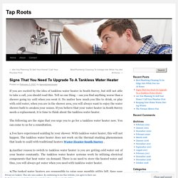 Signs That You Need To Upgrade To A Tankless Water Heater