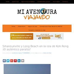 Sihanoukville y Long Beach en la isla de Koh Rong. ¡El auténtico paraíso! - Mi Aventura Viajando