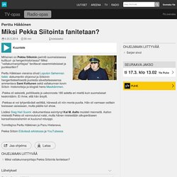 Miksi Pekka Siitointa fanitetaan?