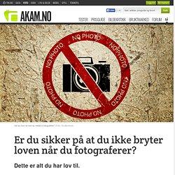 Er du sikker på at du ikke bryter loven når du fotograferer?