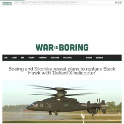 Boeing and Sikorsky reveal plans to replace Black Hawk with 'Defiant X helicopter'