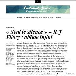 «Seul le silence – R.J Ellory : abîme infini