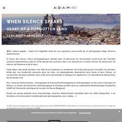 WHEN SILENCE SPEAKS. HEART OF A FORGOTTEN LAND – ADAM – Brussels Design Museum