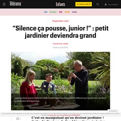 """""""Silence ça pousse, junior !"""" : petit jardinier deviendra grand - Enfants"""