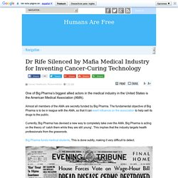 Dr Rife Silenced by Mafia Medical Industry for Inventing Cancer-Curing Technology
