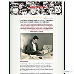 LA MUERTE DE ROQUE DALTON: DOS BALAS PARA SILENCIAR UNA INTELIGENCIA INCÓMODA