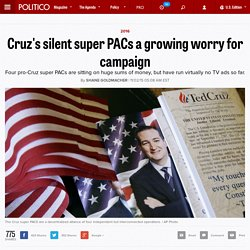 Ted Cruz's silent super PACs a growing worry for campaign