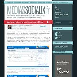 Médias sociaux > Archivez votre présence sur les médias sociaux