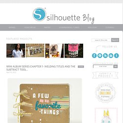 Silhouette Blog: Mini album series chapter 1- welding titles and the subtract tool...
