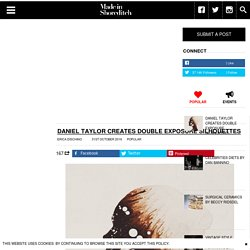 Daniel Taylor creates double exposure silhouettes - Made in Shoreditch Magazine