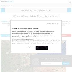 Silicon Africa : Addis Abeba, la challenger